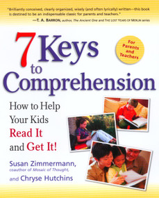 7 Keys to Comprehension (How to Help Your Kids Read It and Get It!) by Susan Zimmermann, Chryse Hutchins, 9780761515494