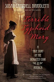 Terrible Typhoid Mary (A True Story of the Deadliest Cook in America) by Susan Campbell Bartoletti, 9780544313675