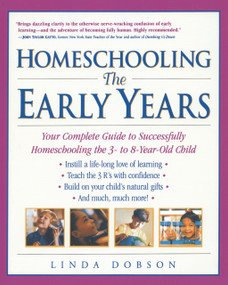 Homeschooling: The Early Years (Your Complete Guide to Successfully Homeschooling the 3- to 8- Year-Old Child) by Linda Dobson, 9780761520283