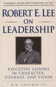 Robert E. Lee on Leadership (Executive Lessons in Character, Courage, and Vision) by H.W. Crocker III, 9780761525547