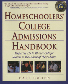 Homeschoolers' College Admissions Handbook (Preparing 12- to 18-Year-Olds for Success in the College of Their Choice) by Cafi Cohen, 9780761527541