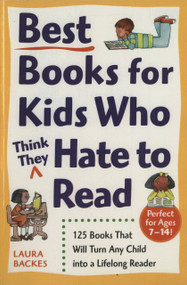 Best Books for Kids Who (Think They) Hate to Read (125 Books That Will Turn Any Child into a Lifelong Reader) by Laura Backes, 9780761527558