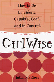 GirlWise (How to Be Confident, Capable, Cool, and in Control) by Julia DeVillers, 9780761563631