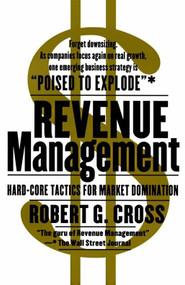 Revenue Management (Hard-Core Tactics for Market Domination) by Robert G. Cross, 9780767900331