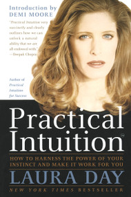 Practical Intuition (How to Harness the Power of Your Instinct and Make It Work for You) by Laura Day, 9780767900348
