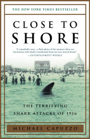Close to Shore (The Terrifying Shark Attacks of 1916) by Michael Capuzzo, 9780767904148