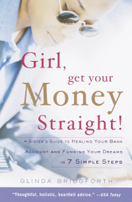 Girl, Get Your Money Straight (A Sister's Guide to Healing Your Bank Account and Funding Your Dreams in 7 Simple Steps) by Glinda Bridgforth, 9780767904889