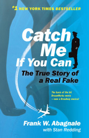Catch Me If You Can (The True Story of a Real Fake) by Frank W. Abagnale, Stan Redding, 9780767905381