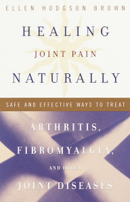 Healing Joint Pain Naturally (Safe and Effective Ways to Treat Arthritis, Fibromyalgia, and Other Joint Diseases) by Ellen Hodgson Brown, 9780767905619