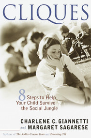 Cliques (Eight Steps to Help Your Child Survive the Social Jungle) by Charlene C. Giannetti, Margaret Sagarese, 9780767906531