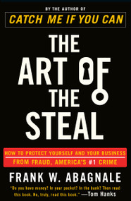 The Art of the Steal (How to Protect Yourself and Your Business from Fraud, America's #1 Crime) by Frank W. Abagnale, 9780767906845
