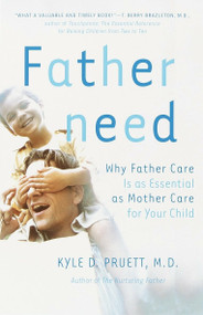 Fatherneed (Why Father Care is as Essential as Mother Care for Your Child) by Kyle Pruett, 9780767907378
