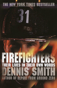 Firefighters (Their Lives in Their Own Words) by Dennis Smith, 9780767913072