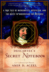 Descartes's Secret Notebook (A True Tale of Mathematics, Mysticism, and the Quest to Understand the Universe) by Amir D. Aczel, 9780767920346