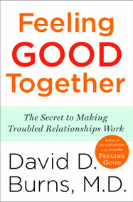Feeling Good Together (The Secret to Making Troubled Relationships Work) by David D. Burns, M.D., 9780767920827