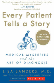 Every Patient Tells a Story (Medical Mysteries and the Art of Diagnosis) by Lisa Sanders, 9780767922470