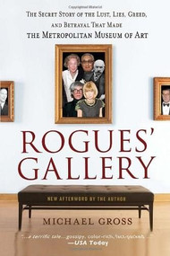 Rogues' Gallery (The Secret Story of the Lust, Lies, Greed, and Betrayals That Made the Metropolitan Museum of Art) by Michael Gross, 9780767924894