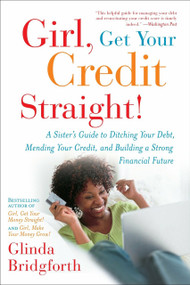 Girl, Get Your Credit Straight! (A Sister's Guide to Ditching Your Debt, Mending Your Credit, and Building a Strong Financial Future) by Glinda Bridgforth, 9780767926744