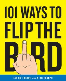 101 Ways to Flip the Bird by Jason Joseph, Rick Joseph, 9780767926812