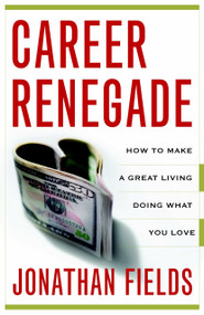 Career Renegade (How to Make a Great Living Doing What You Love) by Jonathan Fields, 9780767927413