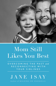Mom Still Likes You Best (Overcoming the Past and Reconnecting With Your Siblings) by Jane Isay, 9780767928649