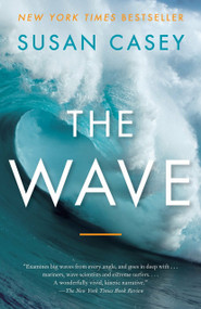 The Wave (In Pursuit of the Rogues, Freaks, and Giants of the Ocean) by Susan Casey, 9780767928854