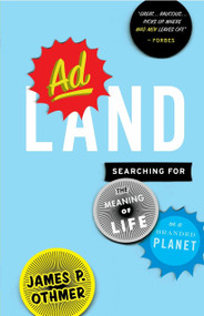 Adland (Searching for the Meaning of Life on a Branded Planet) by James P. Othmer, 9780767928977