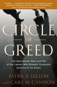 Circle of Greed (The Spectacular Rise and Fall of the Lawyer Who Brought Corporate America to Its Knees) by Patrick Dillon, Carl Cannon, 9780767929950