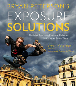 Bryan Peterson's Exposure Solutions (The Most Common Photography Problems and How to Solve Them) by Bryan Peterson, 9780770433055