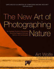 The New Art of Photographing Nature (An Updated Guide to Composing Stunning Images of Animals, Nature, and Landscapes) by Art Wolfe, Martha Hill, 9780770433154