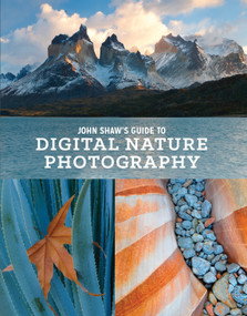 John Shaw's Guide to Digital Nature Photography by John Shaw, 9780770434984
