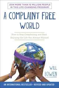 A Complaint Free World (How to Stop Complaining and Start Enjoying the Life You Always Wanted) by Will Bowen, 9780770436391