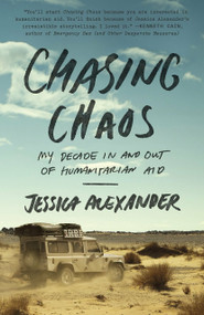 Chasing Chaos (My Decade In and Out of Humanitarian Aid) by Jessica Alexander, 9780770436919