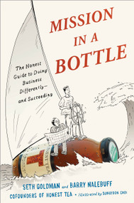 Mission in a Bottle (The Honest Guide to Doing Business Differently--and Succeeding) by Seth Goldman, Barry Nalebuff, Sungyoon Choi, 9780770437497