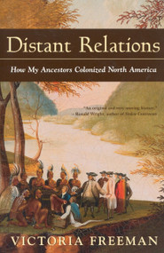 Distant Relations (How My Ancestors Colonized North America) by Victoria Freeman, 9780771032011