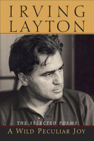 A Wild Peculiar Joy (The Selected Poems) by Irving Layton, 9780771049484