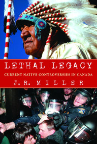 Lethal Legacy (Current Native Controversies in Canada) by J.R. Miller, 9780771059032