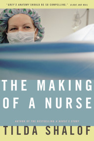 The Making of a Nurse by Tilda Shalof, 9780771079832