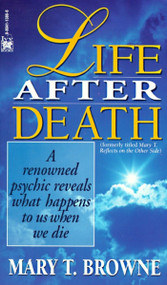 Life After Death (A Renowned Psychic Reveals What Happens to Us When We Die) by Mary T. Browne, 9780804113861