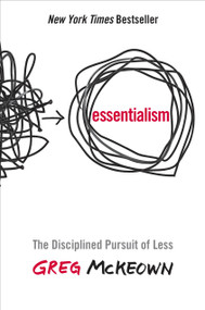 Essentialism (The Disciplined Pursuit of Less) by Greg McKeown, 9780804137386