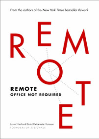 Remote (Office Not Required) by Jason Fried, David Heinemeier Hansson, 9780804137508