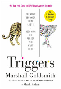 Triggers (Creating Behavior That Lasts--Becoming the Person You Want to Be) by Marshall Goldsmith, Mark Reiter, 9780804141239
