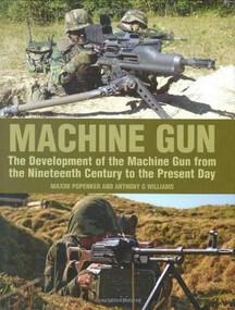 Machine Gun (The Development of the Machine Gun from the Nineteenth Century to the Present Day) by Anthony G. Williams, Maxim Popenker, 9781847970305