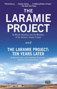 The Laramie Project and The Laramie Project: Ten Years Later by Moises Kaufman, Tectonic Theater Project, Leigh Fondakowski, Greg Pierotti, Andy Paris, 9780804170390