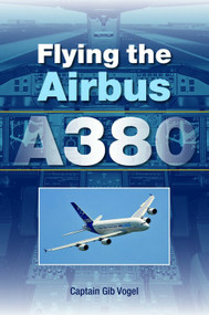 Flying the Airbus A380 by Gib Vogel, 9781847971241
