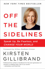Off the Sidelines (Speak Up, Be Fearless, and Change Your World) by Kirsten Gillibrand, Hillary Rodham Clinton, 9780804179096