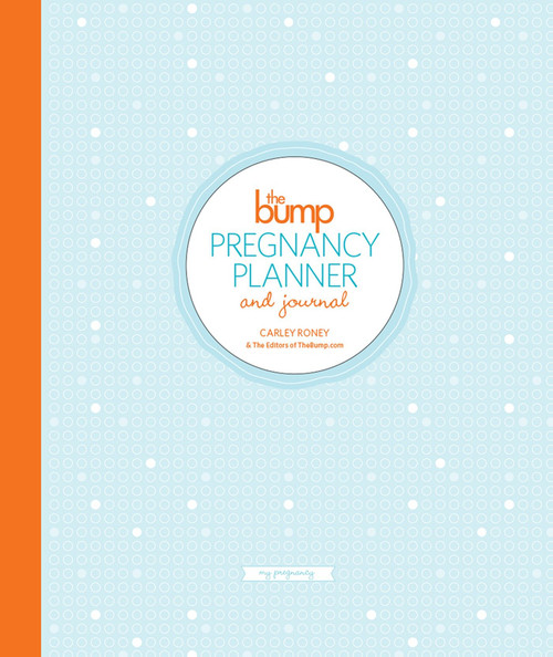 The Bump Pregnancy Planner & Journal by Carley Roney, The Editors of Thebump.Com, 9780804185806