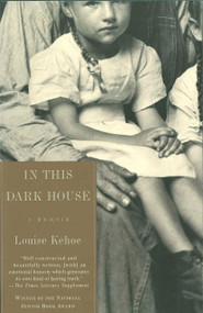 In This Dark House (A Memoir) by Louise Kehoe, 9780805210170