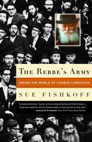 The Rebbe's Army (Inside the World of Chabad-Lubavitch) by Sue Fishkoff, 9780805211382