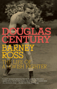 Barney Ross (The Life of a Jewish Fighter) by Douglas Century, 9780805211733